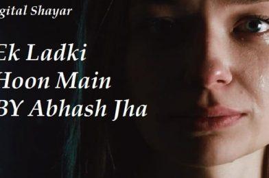 Ek Ladki Hoon Main Poetry by Abhash Jha